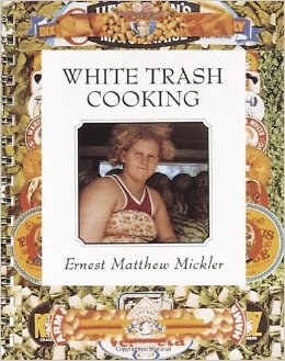Ernest Mickler's White Trash Cooking